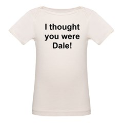 """""""I thought you were Dale!"""" T-Shirt"""