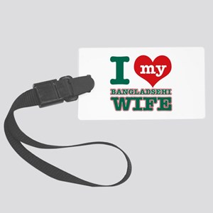 I love my Bangladeshi Wife Large Luggage Tag