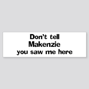 Don't tell Makenzie Bumper Sticker
