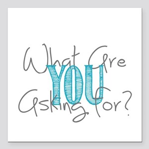 "What are you asking for? Square Car Magnet 3"" x 3"""