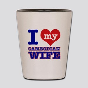 I love my Cambodian Wife Shot Glass