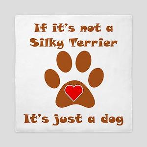 If Its Not A Silky Terrier Queen Duvet