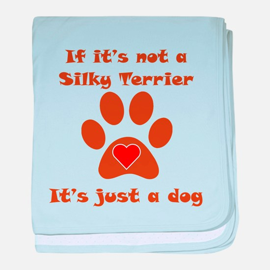 If Its Not A Silky Terrier baby blanket