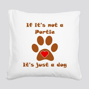 If Its Not A Portie Square Canvas Pillow