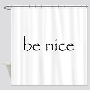 Be Nice - Shower Curtain