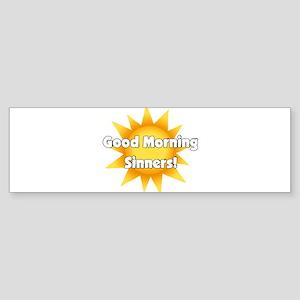 Good Morning Sinners Bumper Sticker