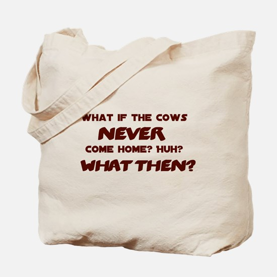 What if the Cows Never Come Home? Tote Bag