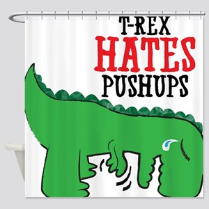 Trex hates pushups Shower Curtain