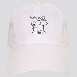 Have You Lost Your Mind Baseball Cap