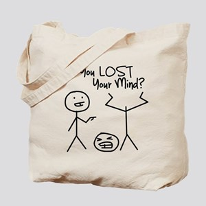 Have You Lost Your Mind Tote Bag