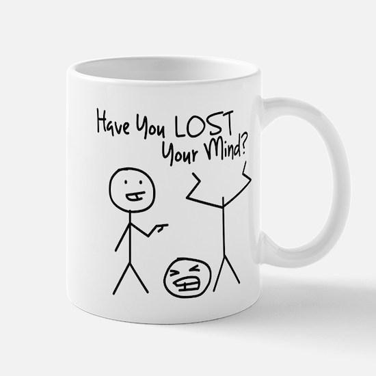 Have You Lost Your Mind Mug