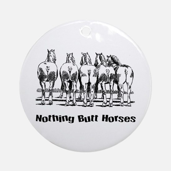 Nothing Butt Horses Ornament (Round)