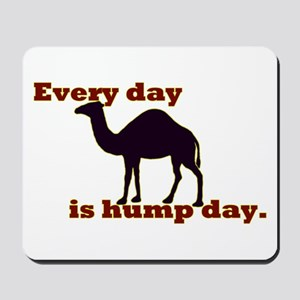 Every Day is Hump Day Mousepad