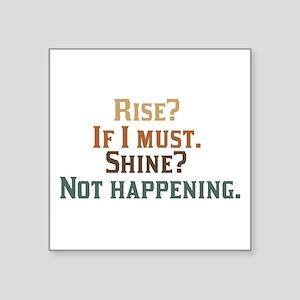 Rise and Shine? Umm.. No. Sticker