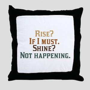Rise and Shine? Umm.. No. Throw Pillow