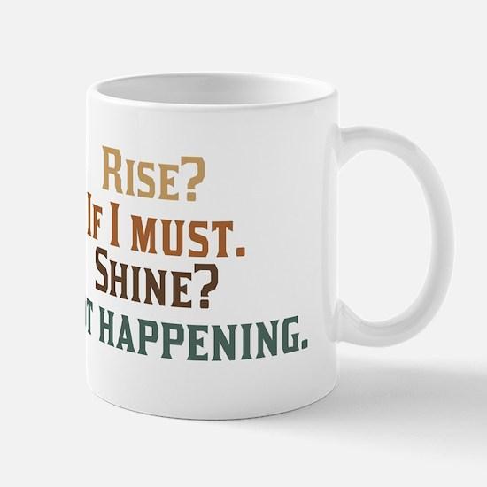 Rise and Shine? Umm.. No. Mug