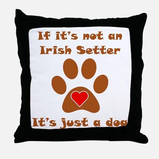 If Its Not An Irish Setter Throw Pillow