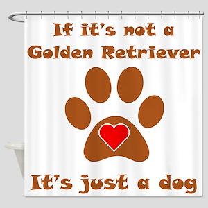 If Its Not A Golden Retriever Shower Curtain