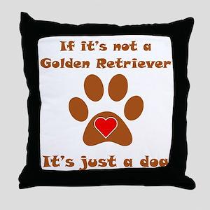 If Its Not A Golden Retriever Throw Pillow