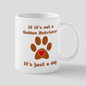 If Its Not A Golden Retriever Small Mug