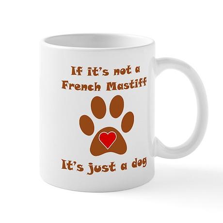 If Its Not A French Mastiff Small Mug