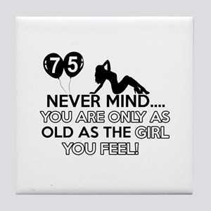 Funny 75 year old birthday designs Tile Coaster