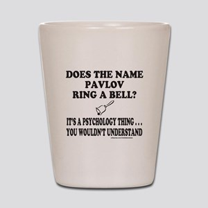 DOES THE NAME PAVLOV RING A BELL? Shot Glass