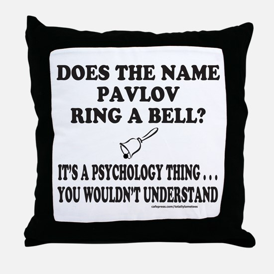 DOES THE NAME PAVLOV RING A BELL? Throw Pillow
