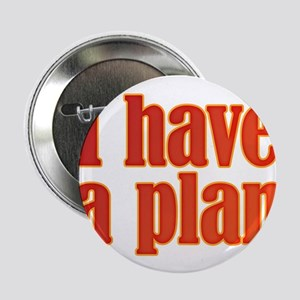 """Trust me. I have a plan. 2.25"""" Button"""