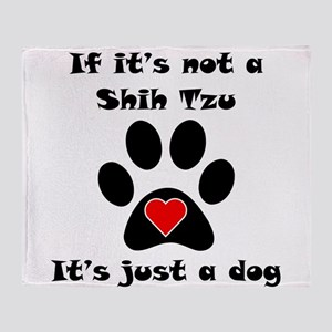 If Its Not A Shih Tzu Throw Blanket