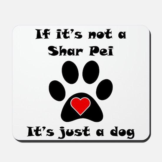 If Its Not A Shar Pei Mousepad
