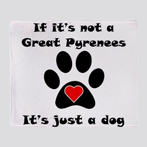 If Its Not A Great Pyrenees Throw Blanket