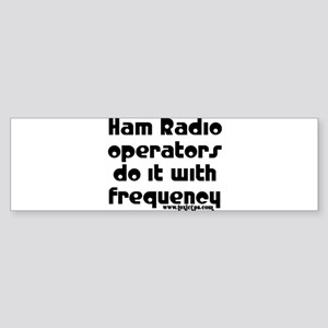 Ham Radio Operators Do It... Bumper Sticker