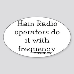 Ham Radio Operators Do It (2) Oval Sticker