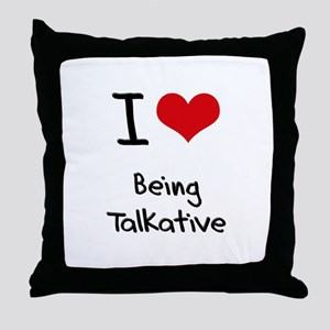 I love Being Talkative Throw Pillow