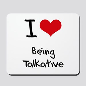 I love Being Talkative Mousepad