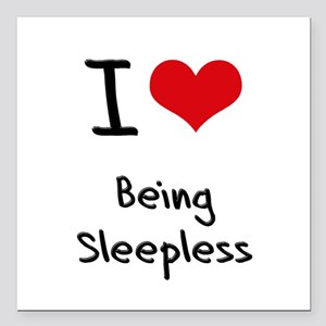 """I love Being Sleepless Square Car Magnet 3"""" x 3"""""""