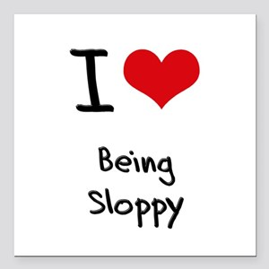 """I love Being Sloppy Square Car Magnet 3"""" x 3"""""""