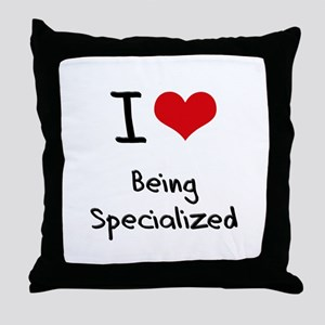 I love Being Specialized Throw Pillow