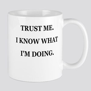 TRUST ME I KNOW WHAT IM DOING Mug
