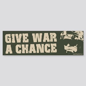Give War a Chance! Bumper Sticker