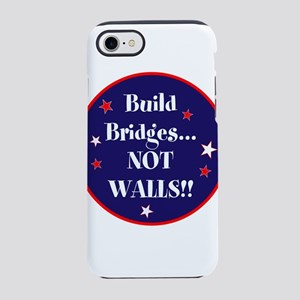 Build bridges... not walls iPhone 7 Tough Case