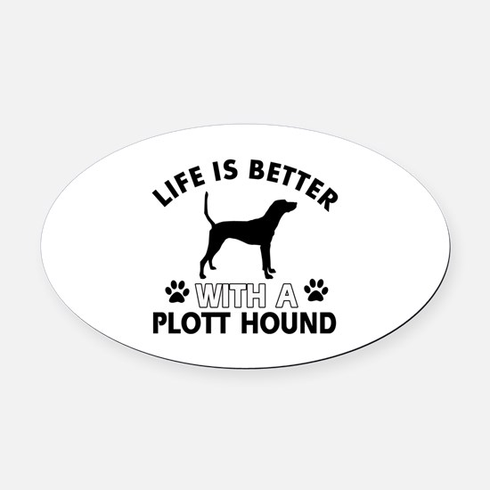 Life is better with Plott Hound Oval Car Magnet