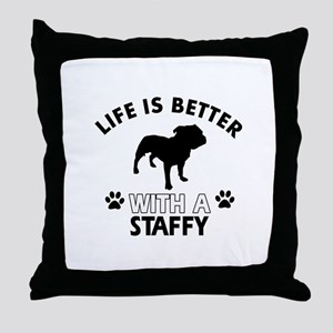 Life is better with Staffy Throw Pillow