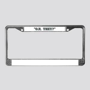 """O.R. they?"" License Plate Frame"