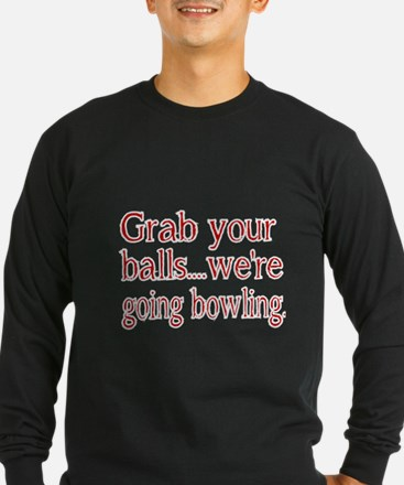 Grab you balls. Were going bowling Long Sleeve T-S