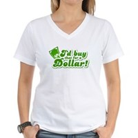 I'd Buy That For A Dollar Women's V-Neck T-Shirt