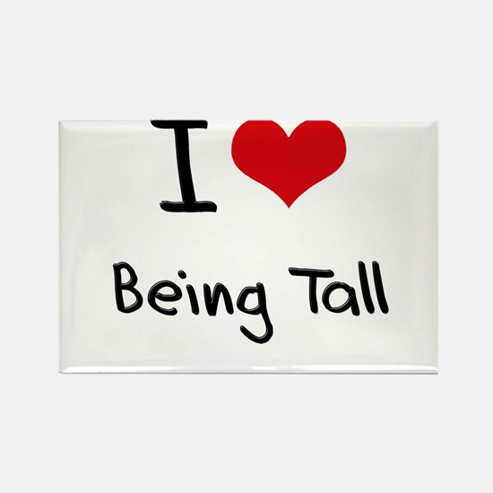 I love Being Tall Rectangle Magnet