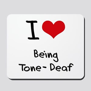 I love Being Tone-Deaf Mousepad