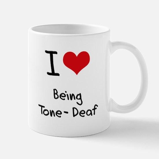 I love Being Tone-Deaf Mug